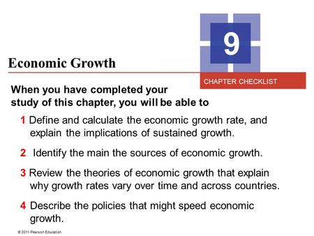 © 2011 Pearson Education Economic Growth 9 When you have completed your study of this chapter, you will be able to 1 Define and calculate the economic.
