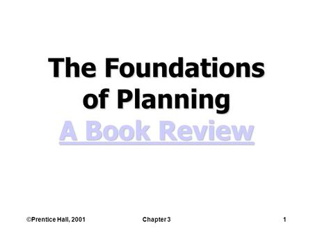 ©Prentice Hall, 2001Chapter 31 The Foundations of Planning A Book Review A Book Review A Book Review.