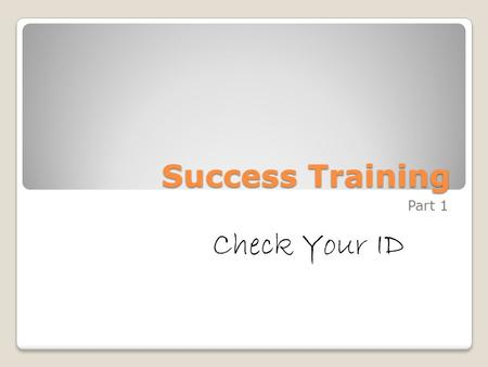 Success Training Part 1 Check Your ID. Career Personal Development Relationships.