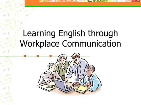Learning English through Workplace Communication