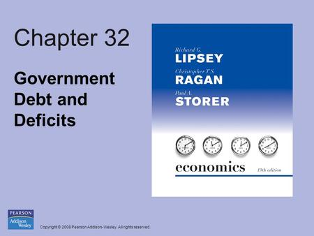 Copyright © 2008 Pearson Addison-Wesley. All rights reserved. Chapter 32 Government Debt and Deficits.