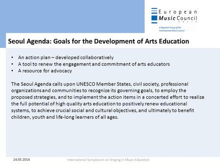 Seoul Agenda: Goals for the Development of Arts Education An action plan – developed collaboratively A tool to renew the engagement and commitment of arts.