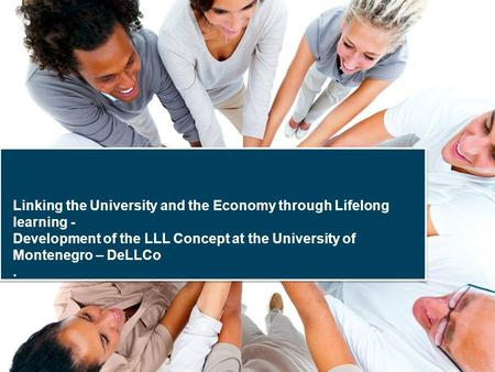 Linking the University and the Economy through Lifelong learning - Development of the LLL Concept at the University of Montenegro – DeLLCo.