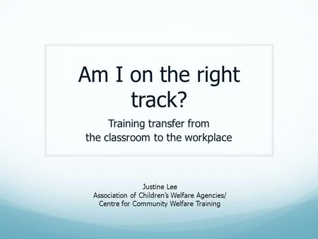 Training transfer from the classroom to the workplace