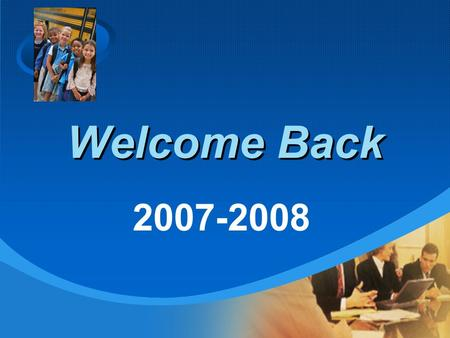 Company LOGO Welcome Back 2007-2008. Agenda 1. Introductions 2. New for 2007-2008 3. Twenty-first Century Education 4. Challenges and Goals.
