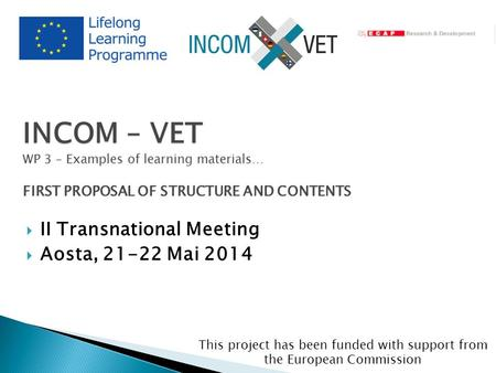This project has been funded with support from the European Commission partner logo INCOM – VET WP 3 – Examples of learning materials… FIRST PROPOSAL OF.