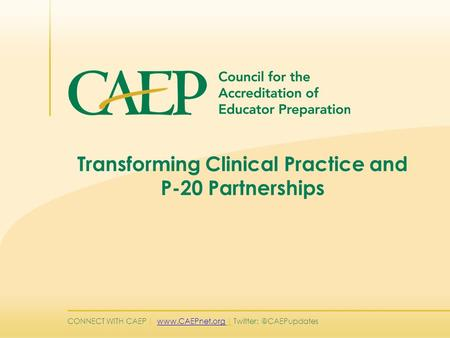 CONNECT WITH CAEP |  | Transforming Clinical Practice and P-20 Partnerships.