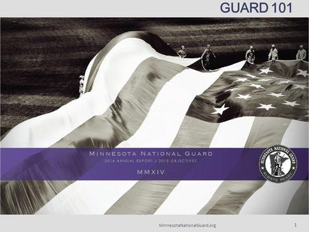 MinnesotaNationalGuard.org 1 GUARD 101. AGENDA  Organizational overview  Global War on Terrorism  Domestic Operations  Special capabilities and programs.