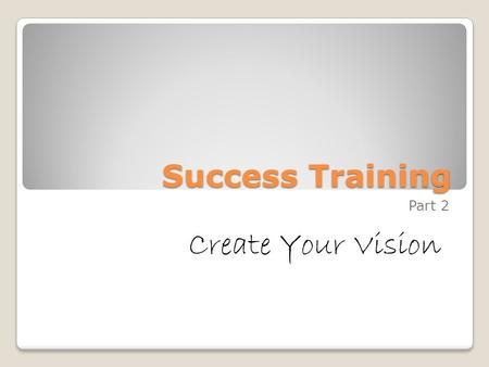 Success Training Part 2 Create Your Vision. Career Personal Development Relationships.