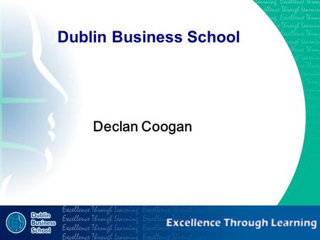 Excellence through learning Dublin Business School Declan Coogan.