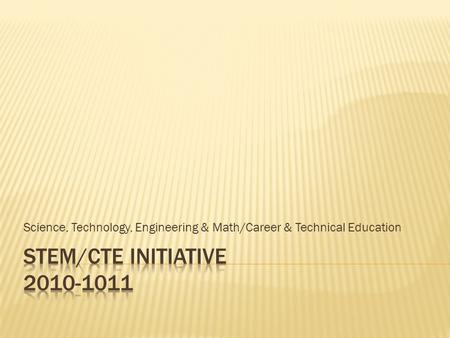 Science, Technology, Engineering & Math/Career & Technical Education.