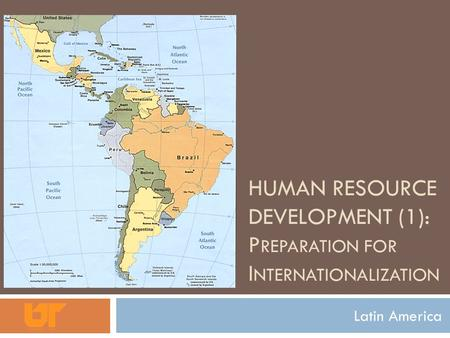 HUMAN RESOURCE DEVELOPMENT (1): P REPARATION FOR I NTERNATIONALIZATION Latin America.
