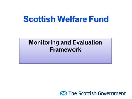 Scottish Welfare Fund Monitoring and Evaluation Framework.