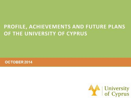 PROFILE, ACHIEVEMENTS AND FUTURE PLANS OF THE UNIVERSITY OF CYPRUS OCTOBER 2014.