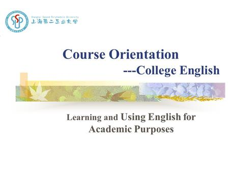 Course Orientation ---College English Learning and Using English for Academic Purposes.