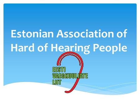 Estonian Association of Hard of Hearing People. The Estonian Association of Hard of Hearing People (EVL) is a national nonprofit organization uniting.