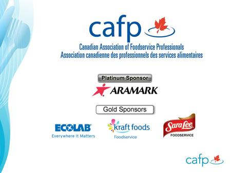 Welcome! The Canadian Association of Foodservice Professionals (CAFP) is an exciting, dynamic, and strong association that continues to grow. CAFP provides.