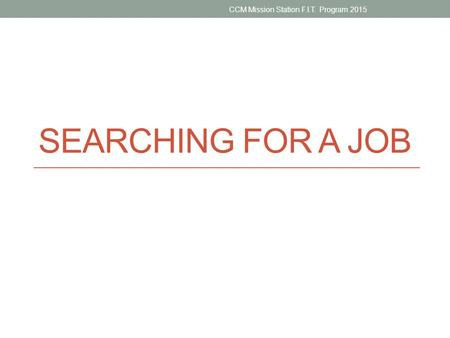 SEARCHING FOR A JOB CCM Mission Station F.I.T. Program 2015.