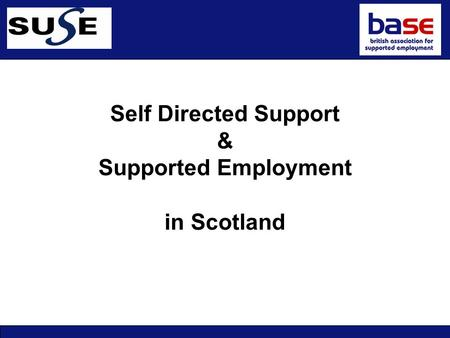 Personalisation Self Directed Support & Supported Employment in Scotland.