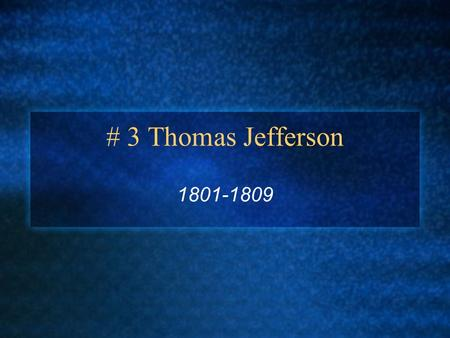 # 3 Thomas Jefferson 1801-1809. The most complex of the Founding Fathers Born April 13, 1743 Parents: Peter and Jane (Randolph) Wife: Martha (Wayles)