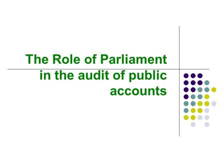 The Role of Parliament in the audit of public accounts.