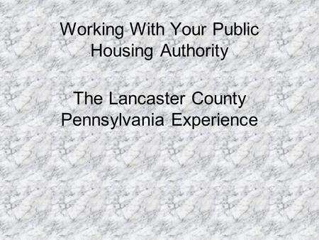 Working With Your Public Housing Authority The Lancaster County Pennsylvania Experience.
