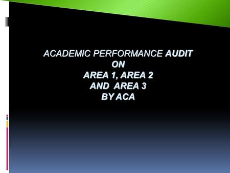 ACADEMIC PERFORMANCE AUDIT ON AREA 1, AREA 2 AND AREA 3 BY ACA.
