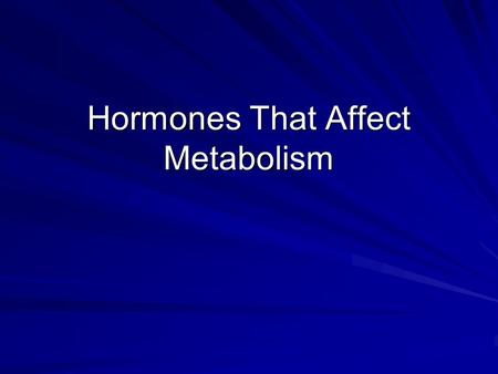 Hormones That Affect Metabolism. Glands & Metabolism Metabolism is the sum of the chemical reactions required to live. Metabolism is the sum of the chemical.