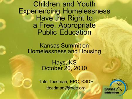 Children and Youth Experiencing Homelessness Have the Right to a Free, Appropriate Public Education Kansas Summit on Homelessness and Housing Hays, KS.