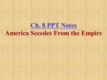 chapter 8 america secedes from the Chapter 8: america secedes from the empire: 1775—1783 name:  date: congress drafts george washington know: second continental congress ,.
