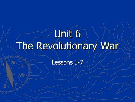 Unit 6 The Revolutionary War Lessons 1-7 1.A soldier from one country who is paid to fight for another country 2.To stop fighting and move away from.