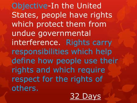 Objective-In the United States, people have rights which protect them from undue governmental interference. Rights carry responsibilities which help define.