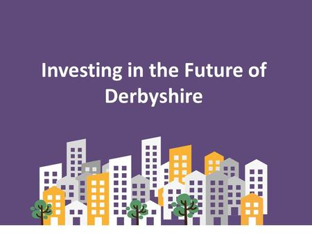 Investing in the Future of Derbyshire. Housing Related Support Housing Support for Vulnerable People living in Derbyshire who are homeless or at risk.
