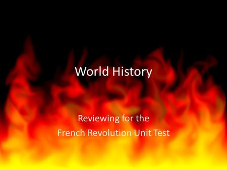 World History Reviewing for the French Revolution Unit Test.
