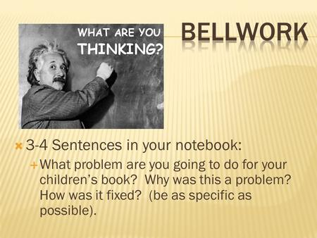Bellwork 3-4 Sentences in your notebook: