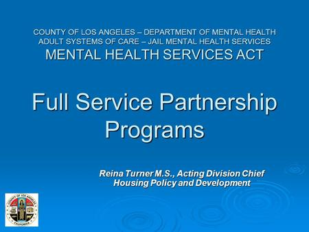COUNTY OF LOS ANGELES – DEPARTMENT OF MENTAL HEALTH ADULT SYSTEMS OF CARE – JAIL MENTAL HEALTH SERVICES MENTAL HEALTH SERVICES ACT Full Service Partnership.