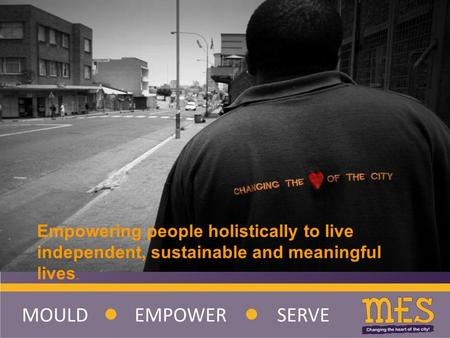 Empowering people holistically to live independent, sustainable and meaningful lives.