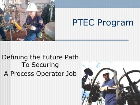 PTEC Program Defining the Future Path To Securing A Process Operator Job.