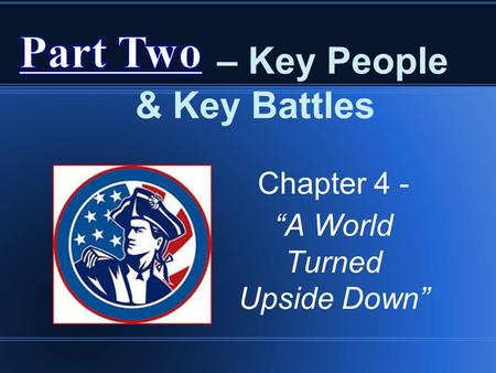 "– Key People & Key Battles Chapter 4 - ""A World Turned Upside Down"""