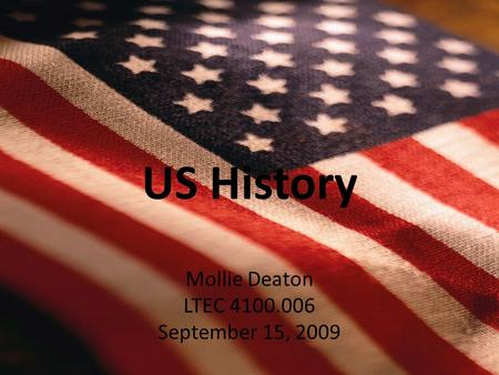US History Mollie Deaton LTEC 4100.006 September 15, 2009.