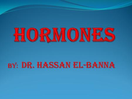By: dr. hassan el-banna. What is a Hormone? A hormone is a chemical substance released by a cell or a gland in one part of the body that sends out messages.