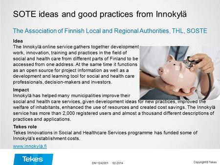 Copyright © Tekes SOTE ideas and good practices from Innokylä Idea The Innokylä online service gathers together development work, innovation, training.