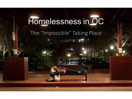 "Homelessness in OC The ""Impossible"" Taking Place."