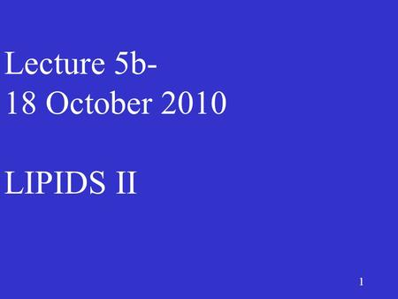 1 Lecture 5b- 18 October 2010 LIPIDS II. 2 I. Overview of lecture 5b 1)Lipids in foods 2)Lipids in functional foods 3)Lipids in nutraceuticals.