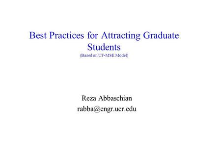Best Practices for Attracting Graduate Students (Based on UF-MSE Model) Reza Abbaschian