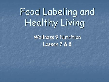 Food Labeling and Healthy Living Wellness 9 Nutrition Lesson 7 & 8.