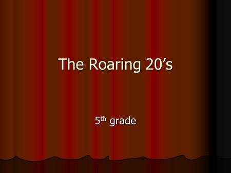 The Roaring 20's 5 th grade Click on what you would like to learn more about… Introduction Immigration Entertainment Electricity City Life City Life.