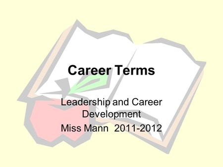 Career Terms Leadership and Career Development Miss Mann 2011-2012.