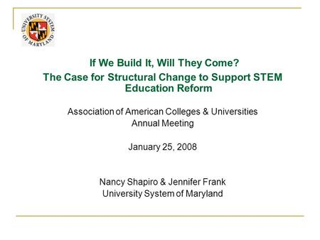 If We Build It, Will They Come? The Case for Structural Change to Support STEM Education Reform Association of American Colleges & Universities Annual.