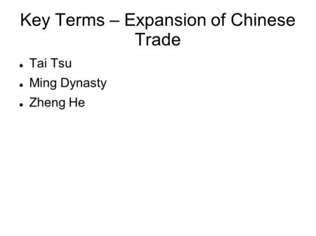 Key Terms – Expansion of Chinese Trade Tai Tsu Ming Dynasty Zheng He.